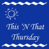 This 'N That Thursday Blog Hop